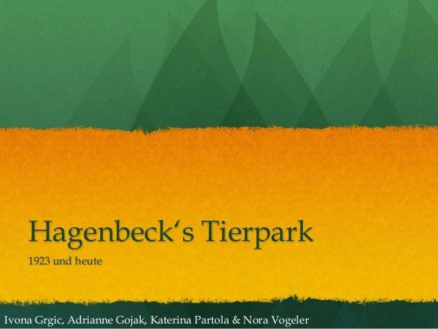 Hagenbeck's Tierpark    1923 und heuteIvona Grgic, Adrianne Gojak, Katerina Partola & Nora Vogeler