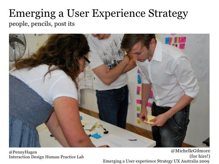 Emerging a User Experience Strategy people, pencils, post its     @PennyHagen                                             ...