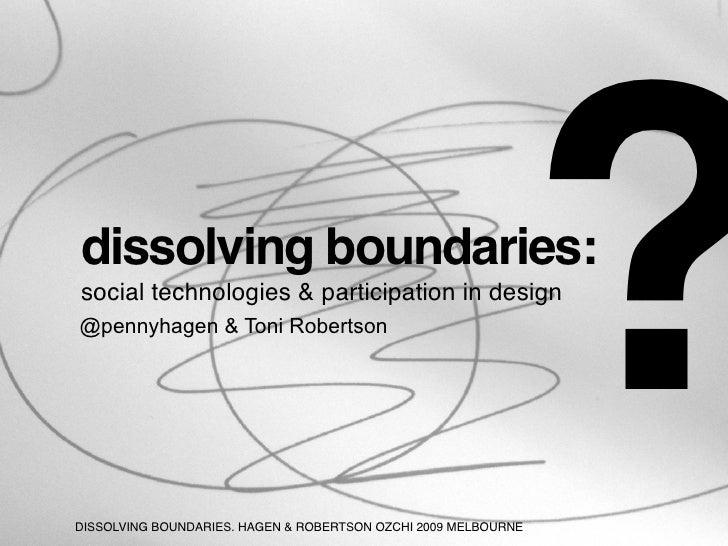 dissolving boundaries: social technologies & participation in design @pennyhagen & Toni Robertson     DISSOLVING BOUNDARIE...