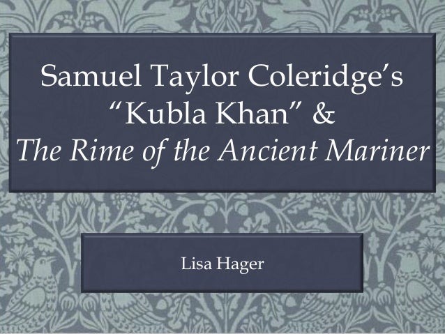 "Samuel T. Coleridge's ""Kubla Khan"" and ""The Rime of the Ancient Mariner"""