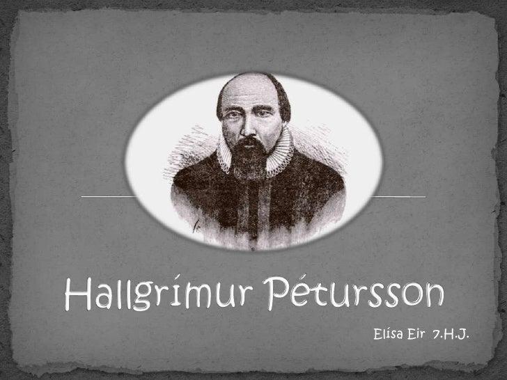 Hallgrímur Pétursson<br />Elísa Eir  7.H.J.<br />