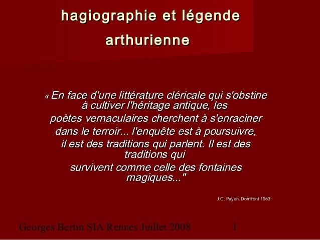 Georges Bertin SIA Rennes Juillet 2008 1 hagiographie et légendehagiographie et légende arthuriennearthurienne ««En face...