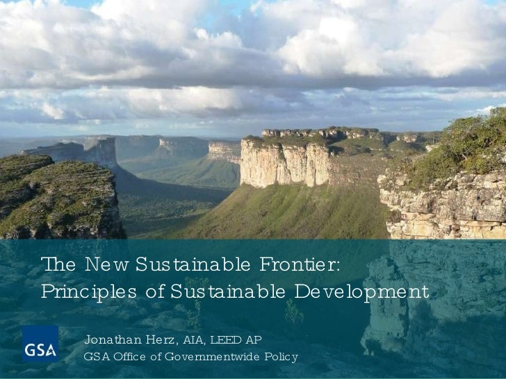Jonathan Herz , AIA, LEED AP  GSA Office of Governmentwide Policy The New Sustainable Frontier: Principles of Sustainable ...