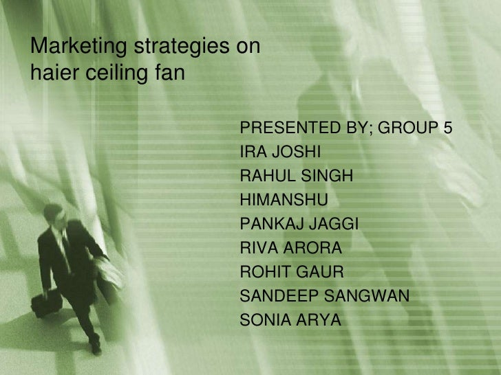 Marketing strategies on haier ceiling fan <br />PRESENTED BY; GROUP 5<br />IRA JOSHI<br />RAHUL SINGH<br />HIMANSHU<br />P...