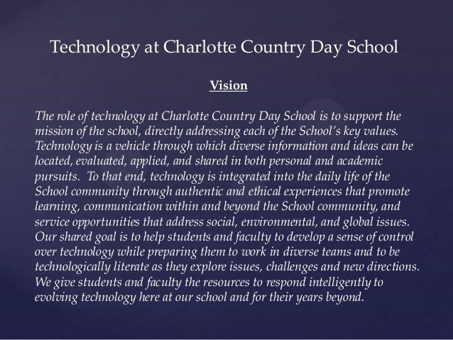 Vision The role of technology at Charlotte Country Day School is to support the mission of the school, directly addressing...