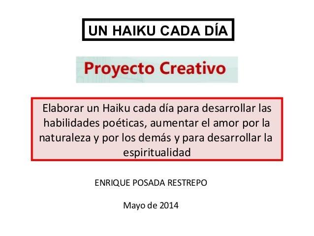 Elaborar un Haiku cada día para desarrollar las habilidades poéticas, aumentar el amor por la naturaleza y por los demás y...