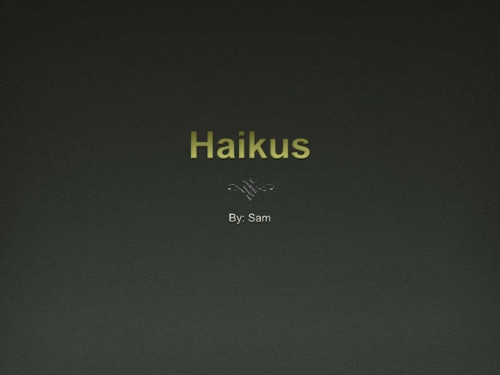  A haiku is a Japanese poem with lines of five-seven-  five syllables.