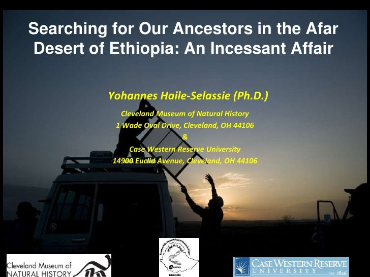 Searching for Our Ancestors in the AfarDesert of Ethiopia: An Incessant Affair         Yohannes Haile-Selassie (Ph.D.)    ...