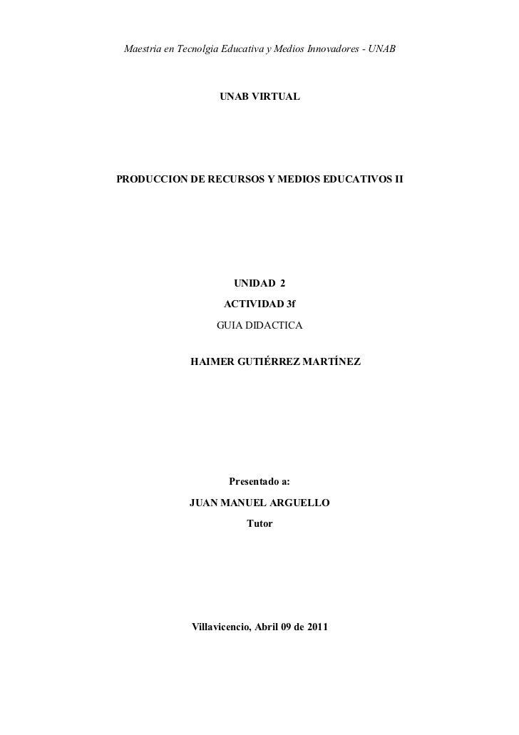 Maestria en Tecnolgia Educativa y Medios Innovadores - UNAB                     UNAB VIRTUALPRODUCCION DE RECURSOS Y MEDIO...