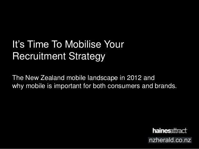 It's Time To Mobilise YourRecruitment StrategyThe New Zealand mobile landscape in 2012 andwhy mobile is important for both...