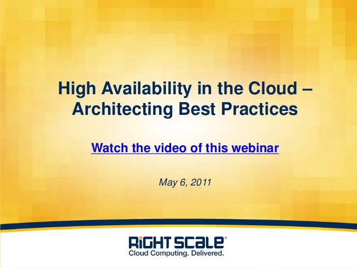 High Availability in the Cloud –     Architecting Best Practices        Watch the video of this webinar                   ...