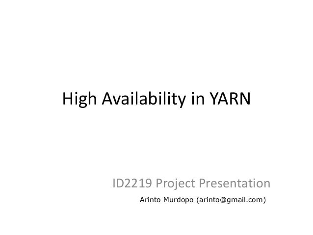 High Availability in YARN      ID2219 Project Presentation          Arinto Murdopo (arinto@gmail.com)