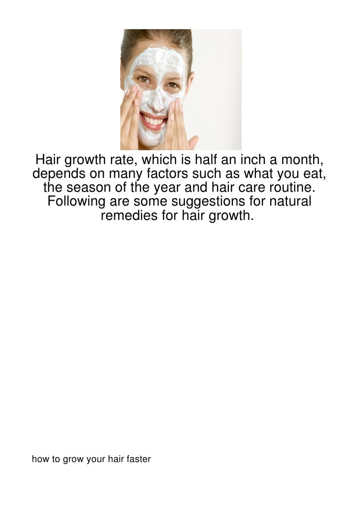 Hair growth rate, which is half an inch a month,depends on many factors such as what you eat, the season of the year and h...