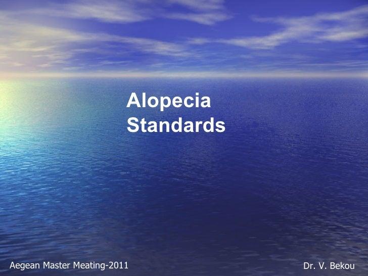 Alopecia Standards Aegean Master Meating-2011 Dr. V. Bekou
