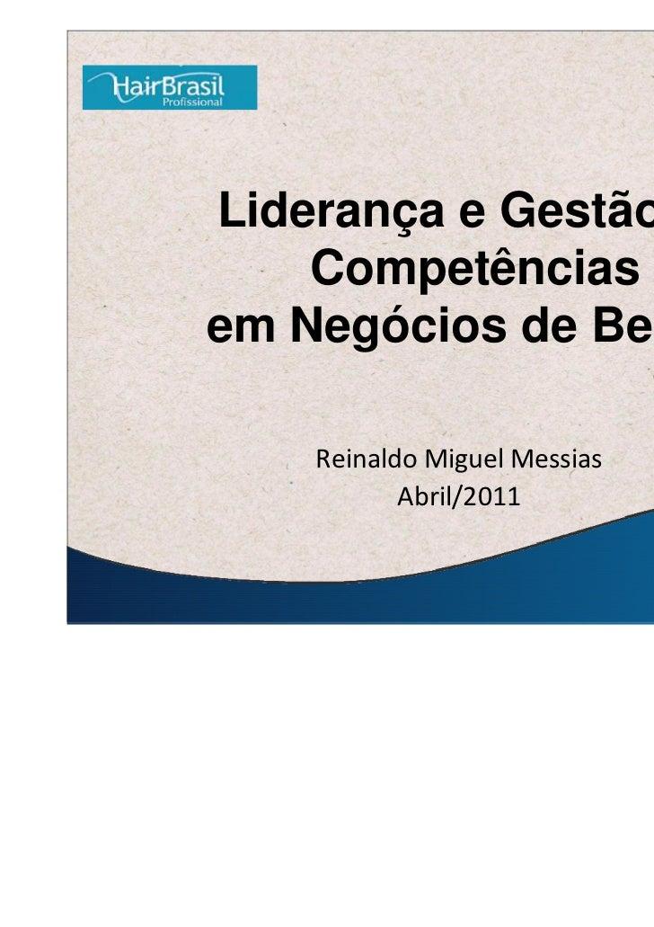 Liderança e Gestão de    Competênciasem Negócios de Beleza    Reinaldo Miguel Messias           Abril/2011