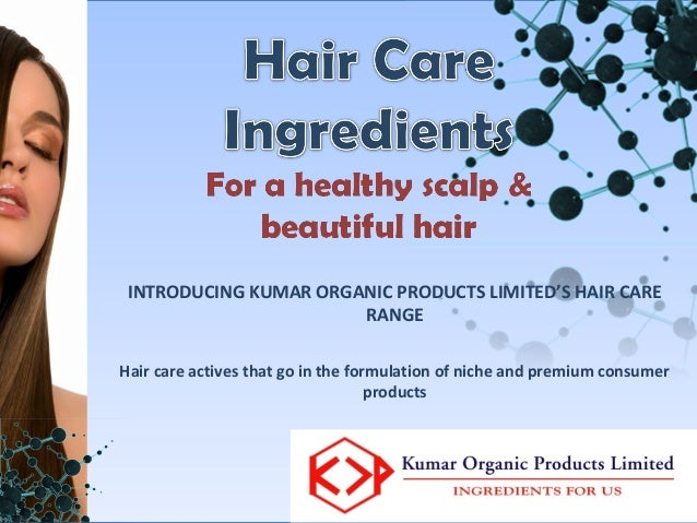 INTRODUCING KUMAR ORGANIC PRODUCTS LIMITED'S HAIR CARE                       RANGEHair care actives that go in the formula...