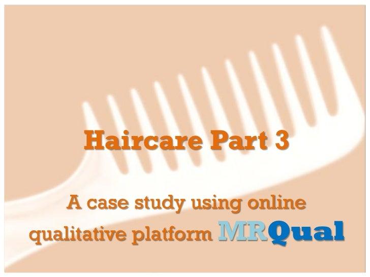 Haircare case study part 3 using online qualitative platform  MRQual