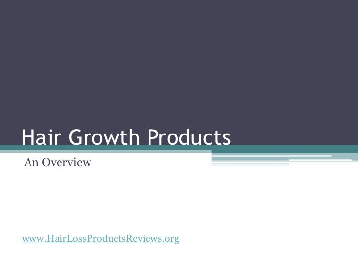 Hair Growth Products<br />An Overview<br />www.HairLossProductsReviews.org<br />