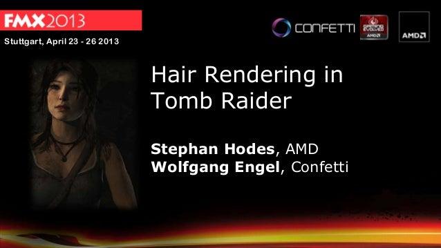 Stuttgart, April 23 - 26 2013Hair Rendering inTomb RaiderStephan Hodes, AMDWolfgang Engel, Confetti