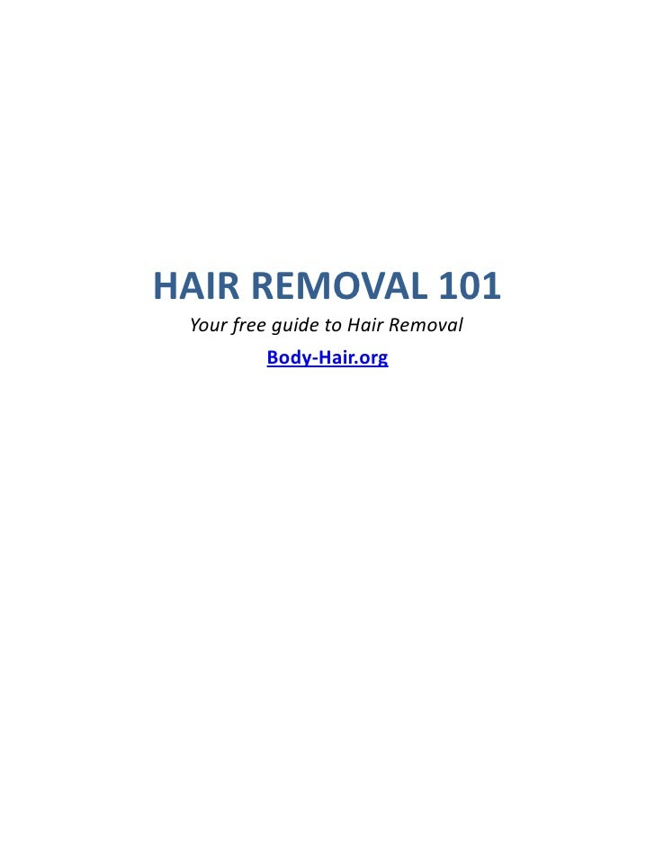HAIR REMOVAL 101 Your free guide to Hair Removal         Body-Hair.org