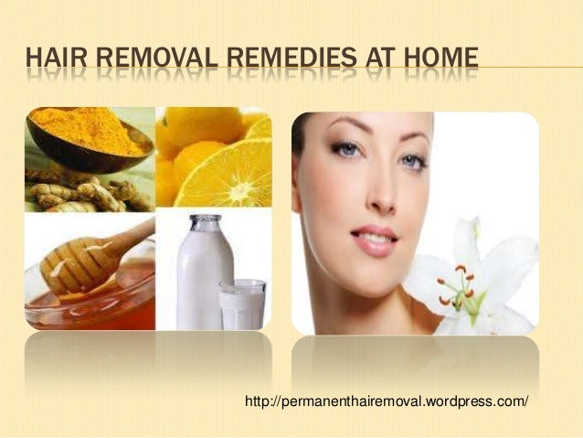 HAIR REMOVAL REMEDIES AT HOME http://permanenthairemoval.wordpress.com/