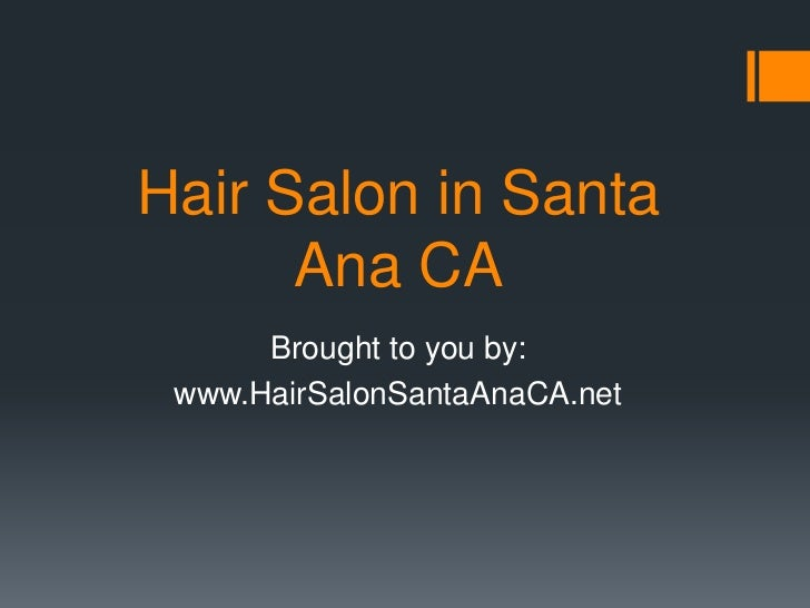 Hair Salon in Santa      Ana CA      Brought to you by: www.HairSalonSantaAnaCA.net