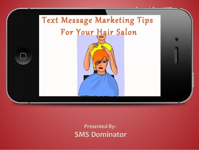 Text Message Marketing TipsFor Your Hair SalonPresented By:SMS Dominator