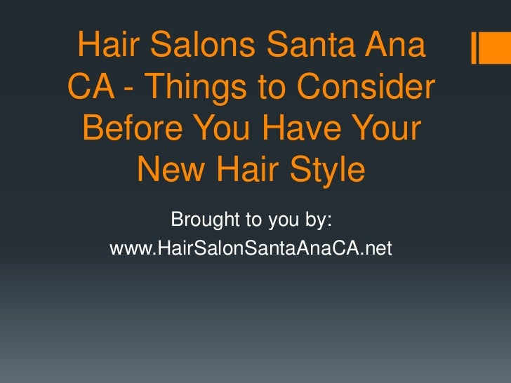 Hair Salons Santa AnaCA - Things to Consider Before You Have Your    New Hair Style       Brought to you by:  www.HairSalo...