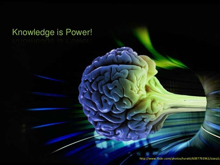 Knowledge is Power!                      http://www.flickr.com/photos/turatti/6097793942/sizes/z/