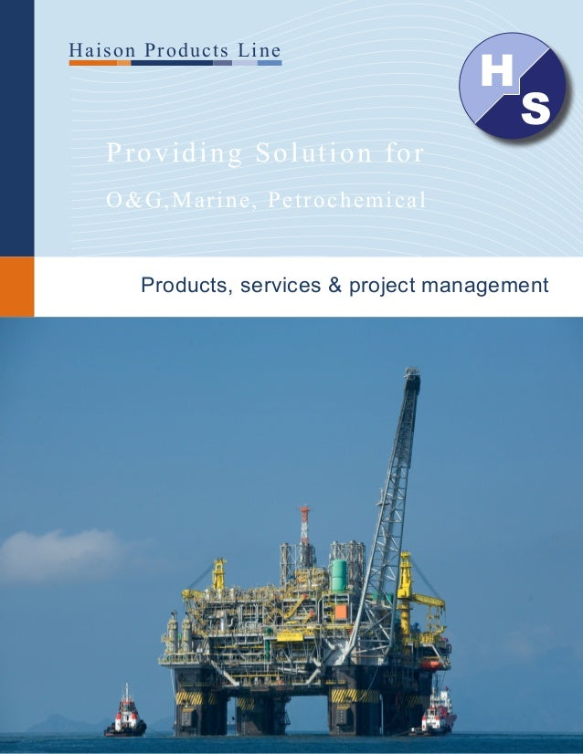 Providing Solution for O&G,Marine, Petrochemical Haison Products Line Products, services & project management H S
