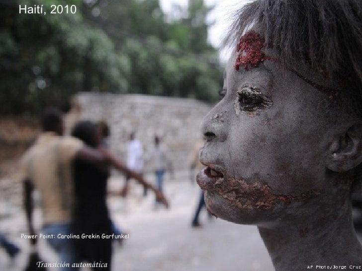 Haití, 2010 Transición automática Power Point: Carolina Grekin Garfunkel