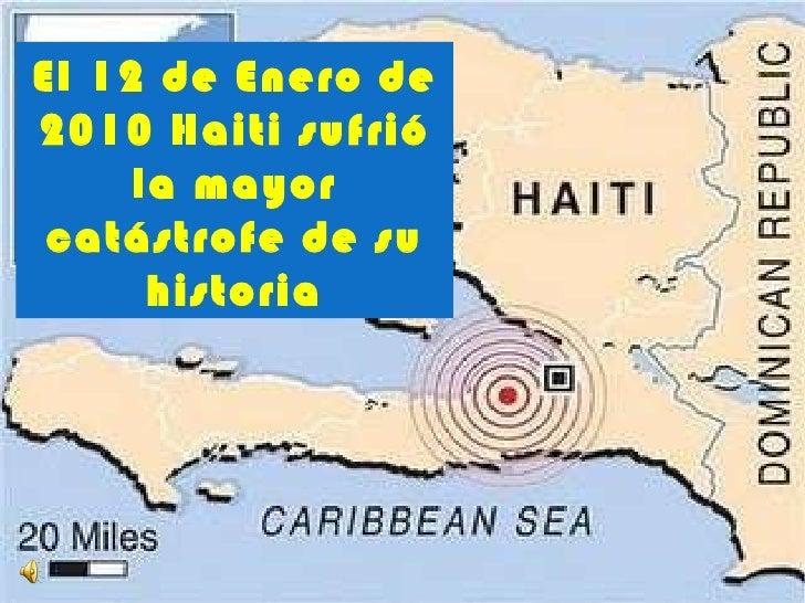 El 12 de Enero de 2010 Haiti sufrió la mayor catástrofe de su historia