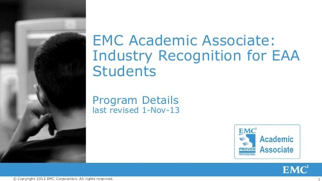 1© Copyright 2012 EMC Corporation. All rights reserved. EMC Academic Associate: Industry Recognition for EAA Students Prog...