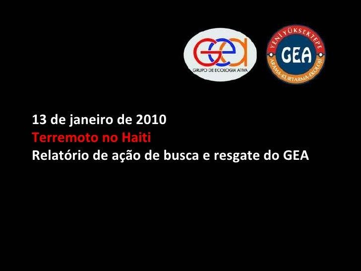 13 de janeiro de 2010 Terremoto no Haiti Relatório de ação de busca e resgate do GEA
