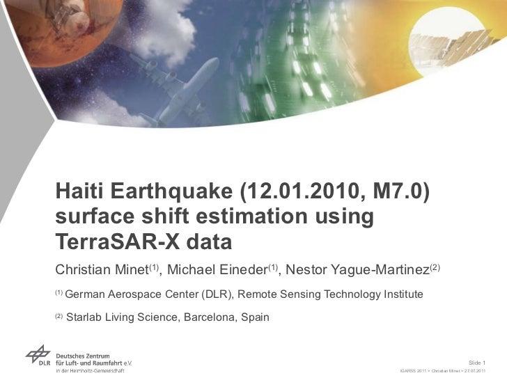 Haiti Earthquake (12.01.2010, M7.0) surface shift estimation using TerraSAR-X data Christian Minet (1) , Michael Eineder (...