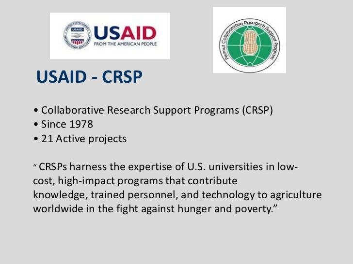 "USAID - CRSP• Collaborative Research Support Programs (CRSP)• Since 1978• 21 Active projects"" CRSPs harness the expertise ..."