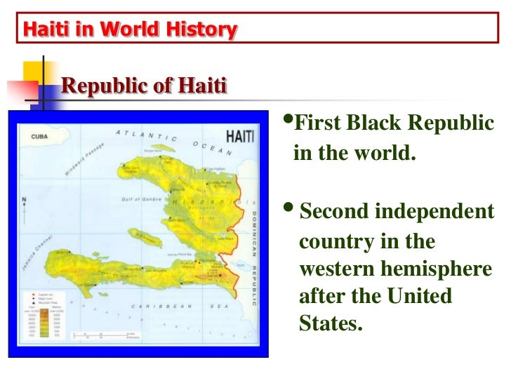 Haiti in World History<br />Republic of Haiti<br />•First Black Republic  in the world.  <br />• Second independent   coun...