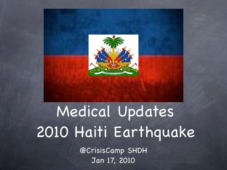 Medical Updates 2010 Haiti Earthquake      @CrisisCamp SHDH        Jan 17, 2010
