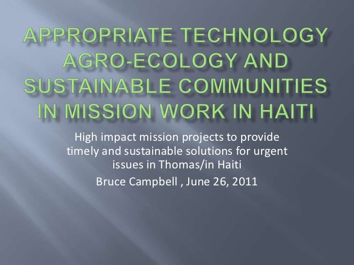 Appropriate Technology Agro-ecology and sustainable communities in Mission Work In Haiti<br />High impact mission projects...