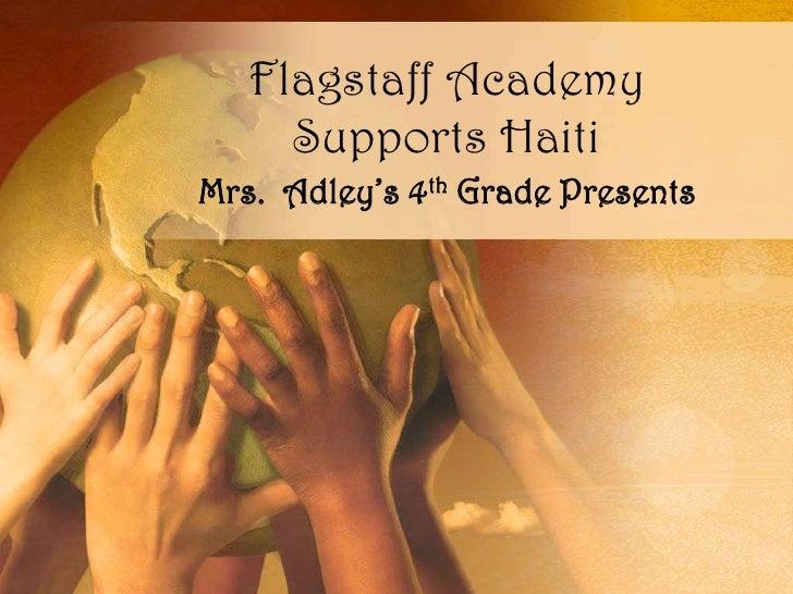 Flagstaff Academy Supports Haiti<br />Mrs.  Adley's 4th Grade Presents<br />