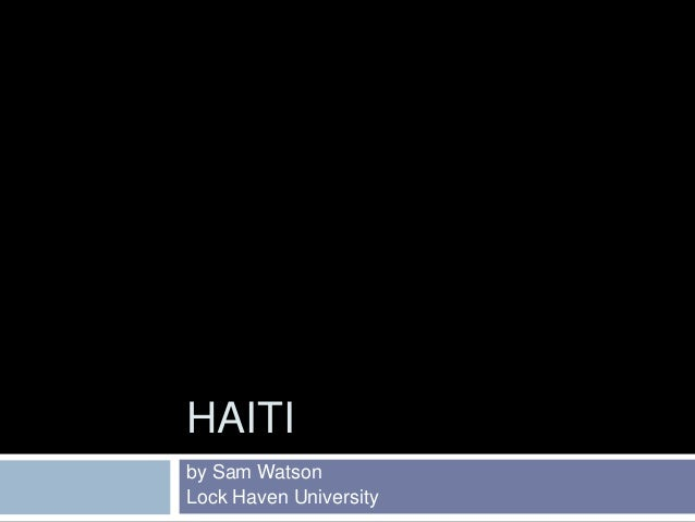 HAITIby Sam WatsonLock Haven University