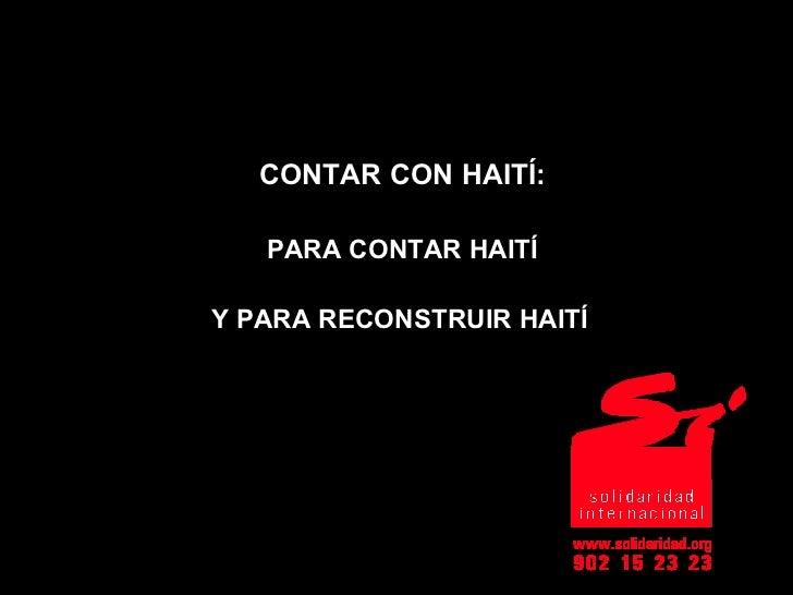 CONTAR CON HAITÍ: PARA CONTAR HAITÍ Y PARA RECONSTRUIR HAITÍ