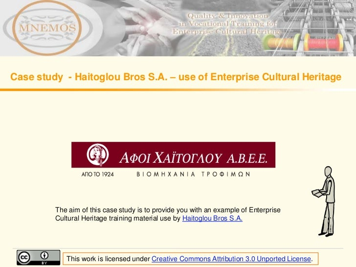 Case study - Haitoglou Bros S.A. – use of Enterprise Cultural Heritage         The aim of this case study is to provide yo...