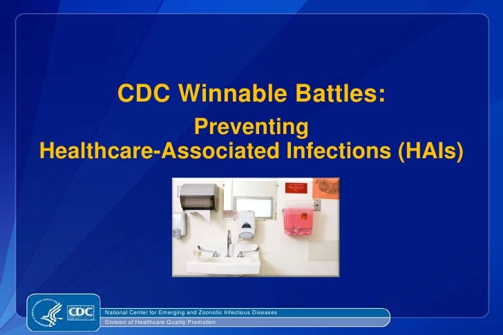 CDC Winnable Battles:             PreventingHealthcare-Associated Infections (HAIs)      National Center for Emerging and ...