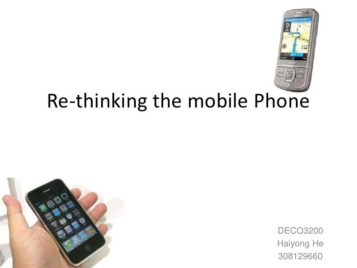 Re-thinking the mobile Phone<br />DECO3200<br />Haiyong He<br />308129660<br />