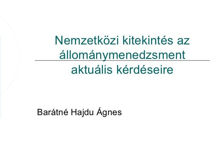 Nemzetközi kitekintés az    állománymenedzsment       aktuális kérdéseireBarátné Hajdu Ágnes