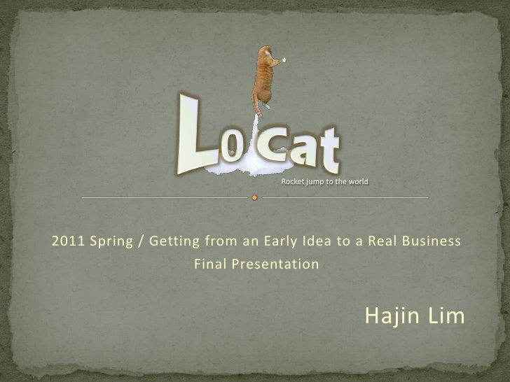 Rocket jump to the world2011 Spring / Getting from an Early Idea to a Real Business                    Final Presentation ...