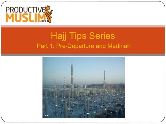 Hajj Tips Series Part 1: Pre-Departure and Madinah