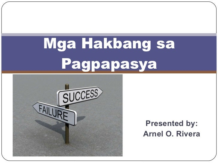 Presented by: Arnel O. Rivera Mga Hakbang sa Pagpapasya