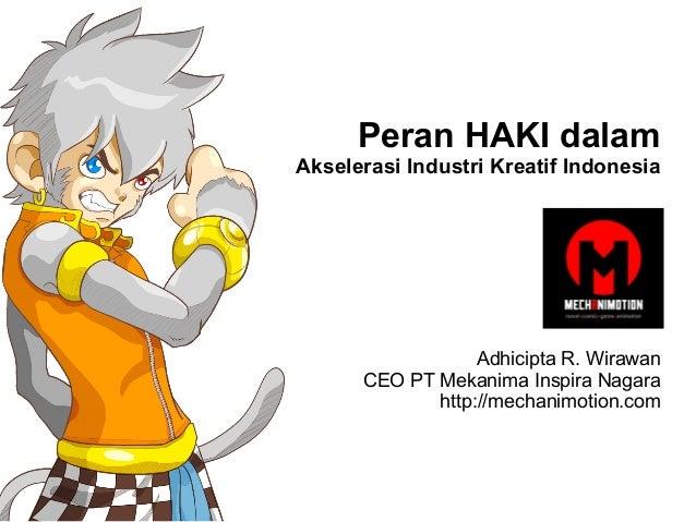 Peran HAKI dalam Akselerasi Industri Kreatif Indonesia Adhicipta R. Wirawan CEO PT Mekanima Inspira Nagara http://mechanim...